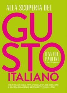 Alla scoperta del gusto italiano è il nuovo libro di Davide Paolini, edito da 24 ore cultura. Info contenuti.
