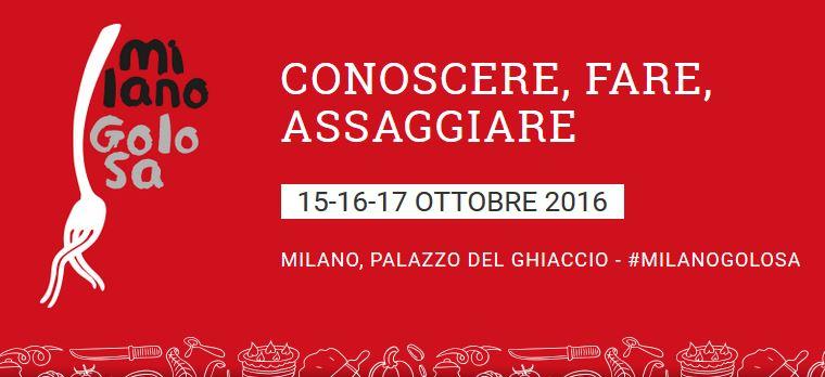 Milano Golosa 5a edizione 15-17 ottobre 2016 gastronomia, lezioni e degustazioni